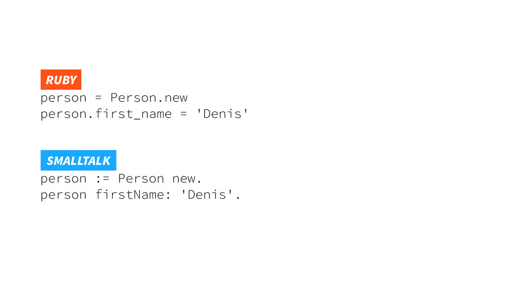 person = Person.new person.first_name = 'Denis'...