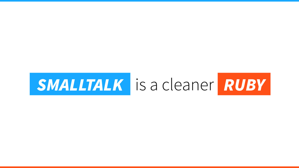 is a cleaner SMALLTALK RUBY