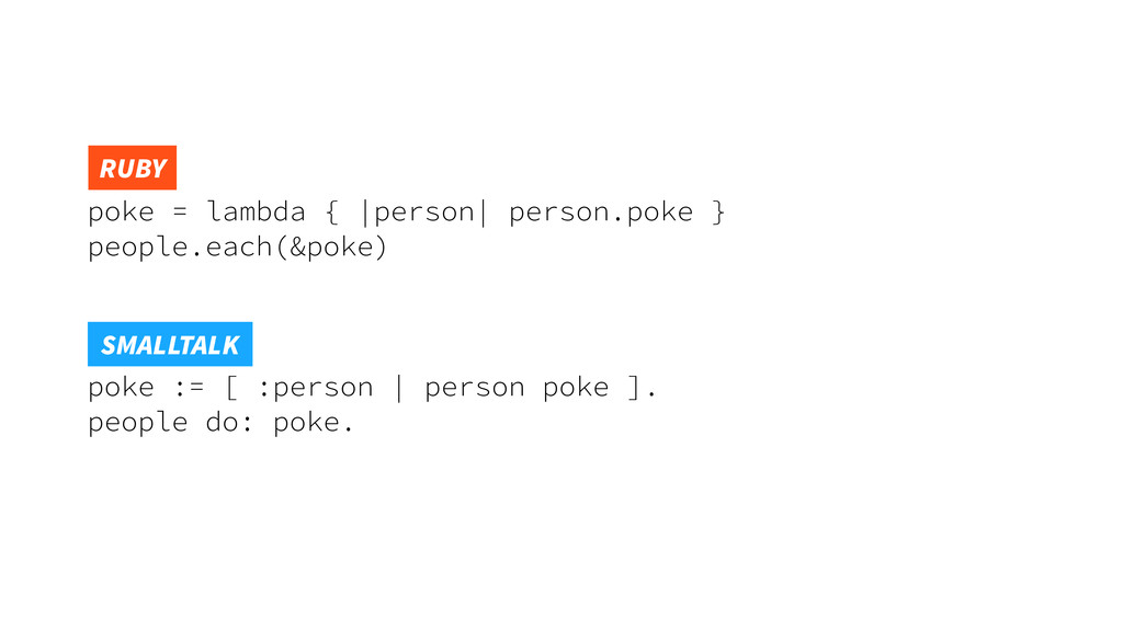 poke = lambda { |person| person.poke } people.e...