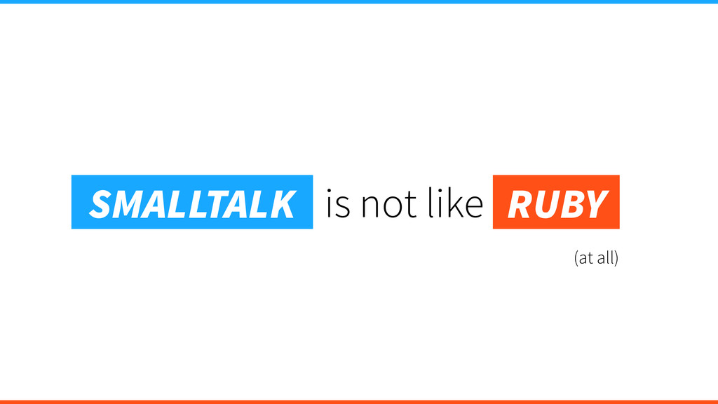 (at all) is not like SMALLTALK RUBY