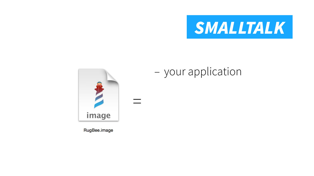Smalltalk SMALLTALK – your application =