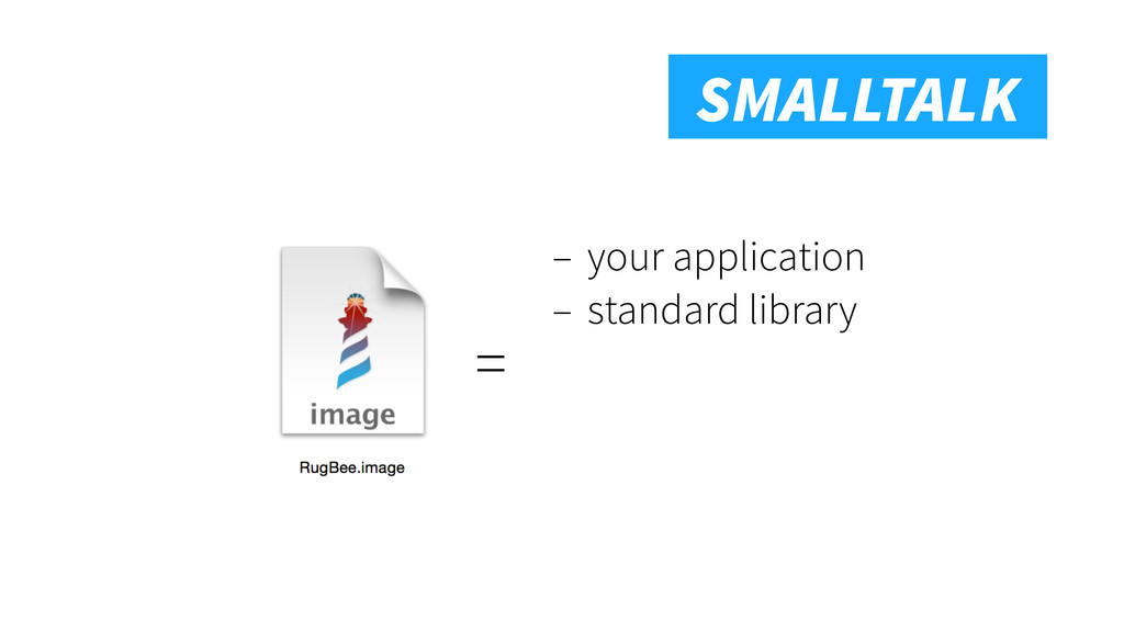 Smalltalk SMALLTALK – your application – standa...