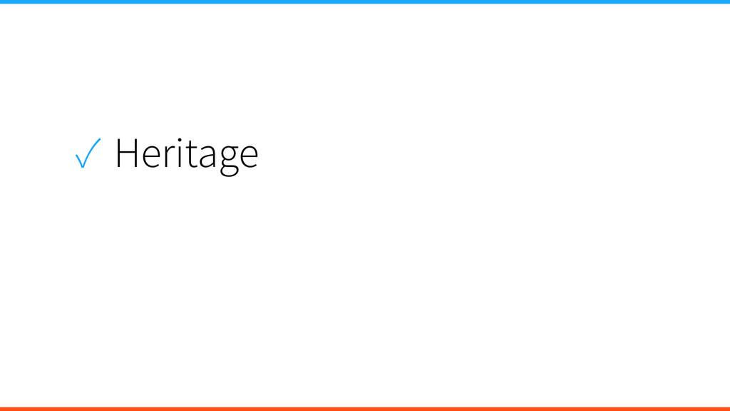 ✓ Heritage