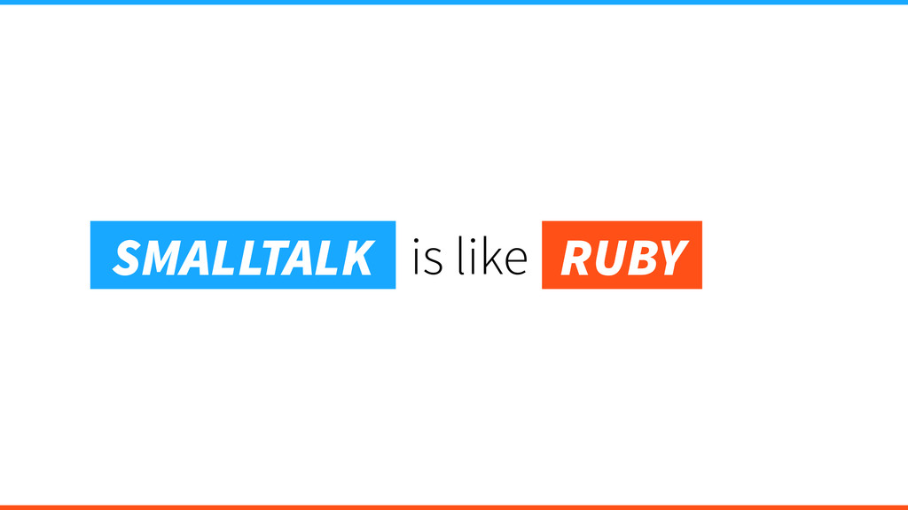 is like Ruby SMALLTALK RUBY