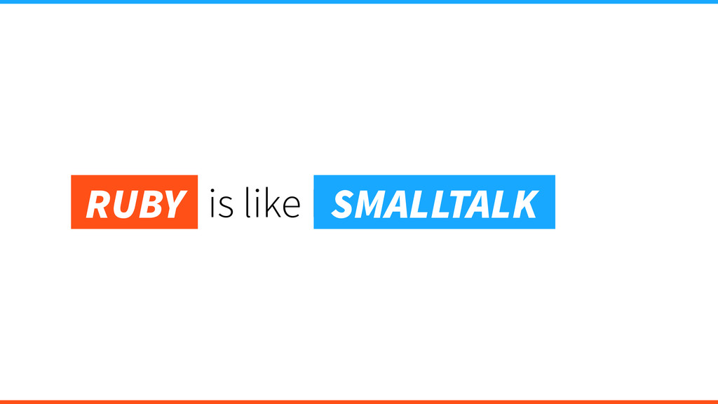 is like Ruby RUBY SMALLTALK