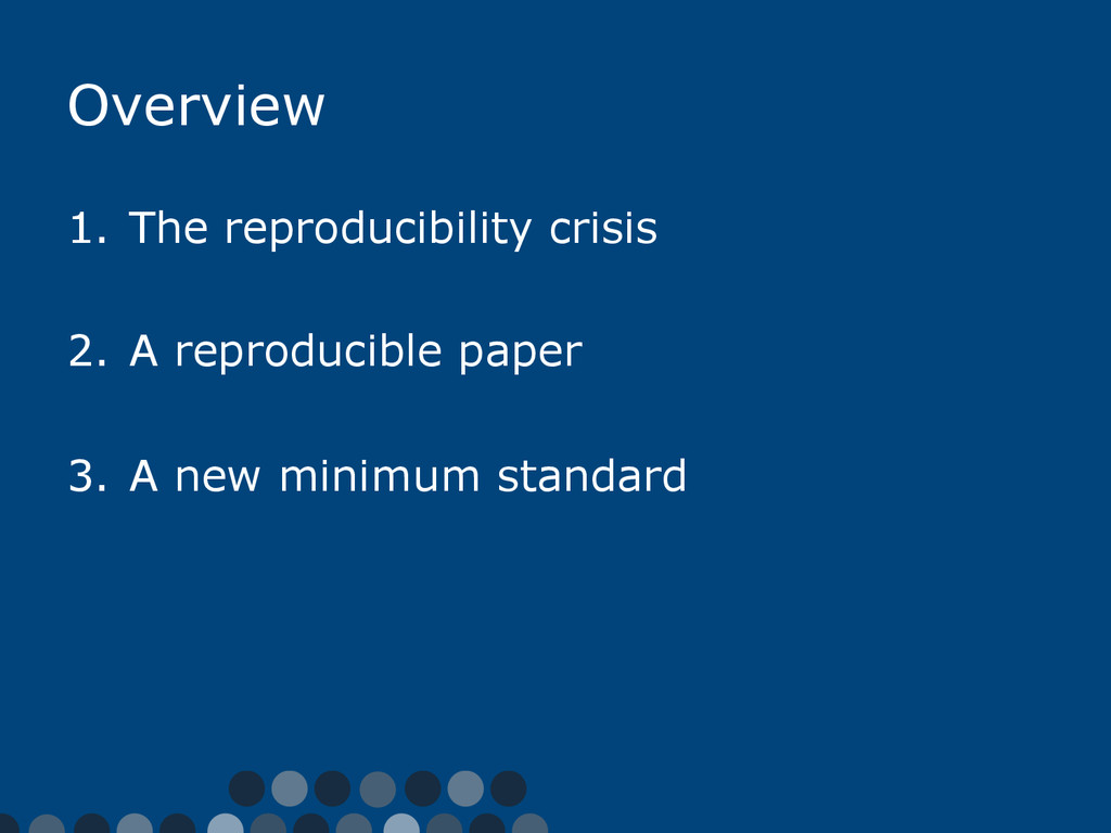 Overview 1.  The reproducibility crisis 2.  A r...
