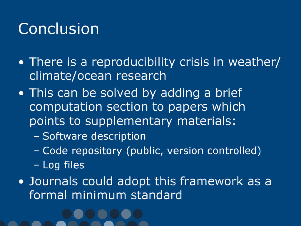 Conclusion •  There is a reproducibility crisis...