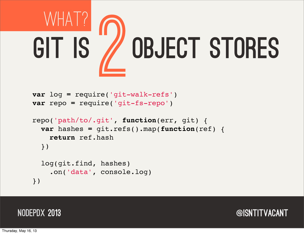 @isntitvacant NODEPDX 2013 WHAT? GIT IS 2OBJECT...