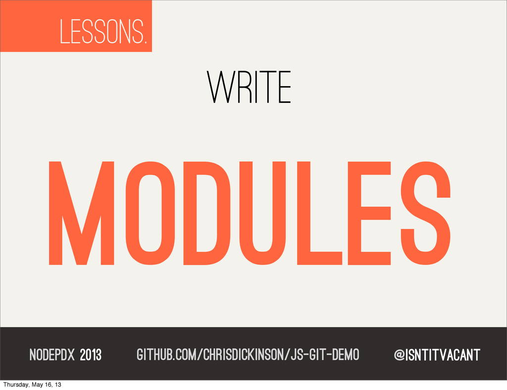 @isntitvacant NODEPDX 2013 write modules lesson...