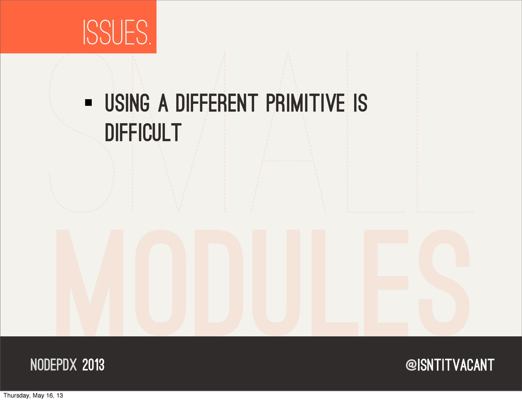 @isntitvacant NODEPDX 2013 small modules ISSUES...