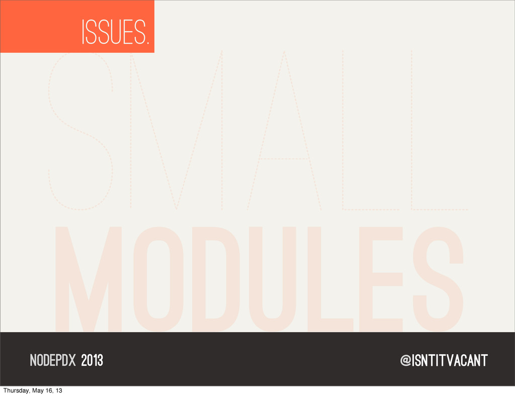 @isntitvacant NODEPDX 2013 ISSUES. small module...