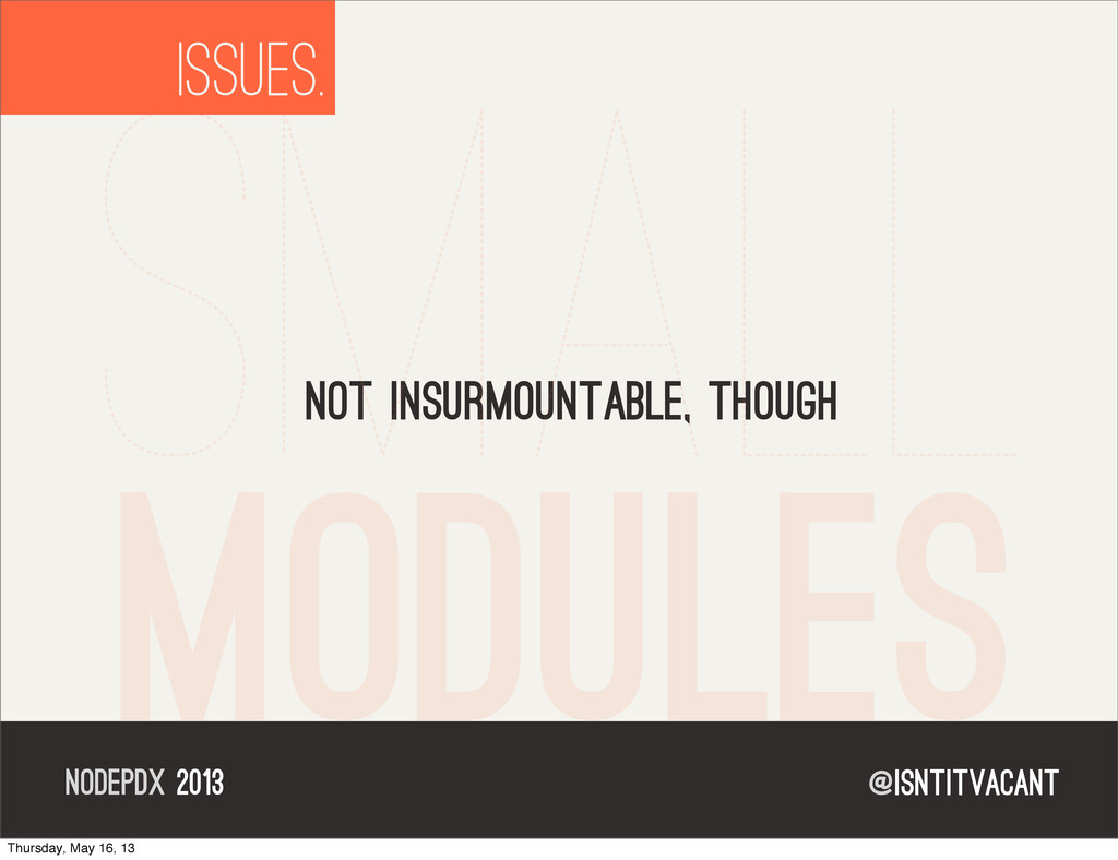 @isntitvacant NODEPDX 2013 ISSUES. not insurmou...