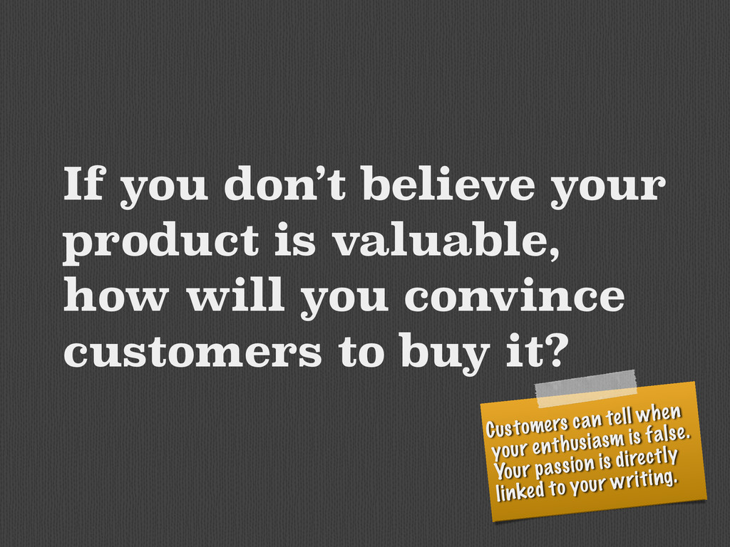 If you don't believe your product is valuable, ...