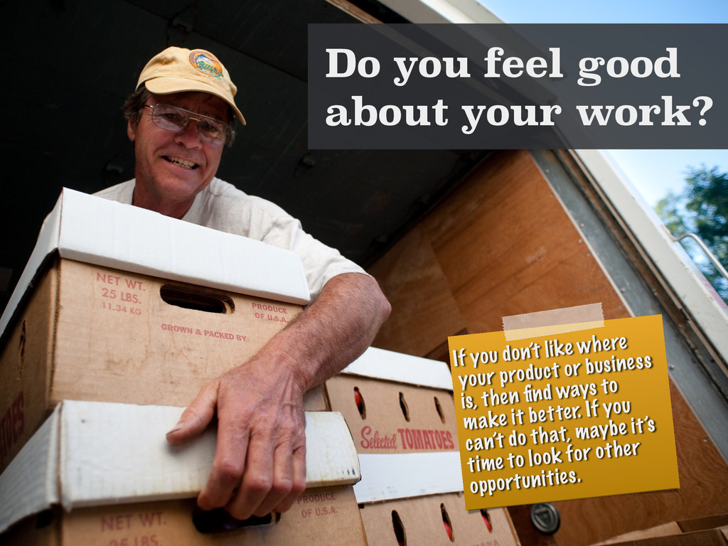 Do you feel good about your work? If you don't ...