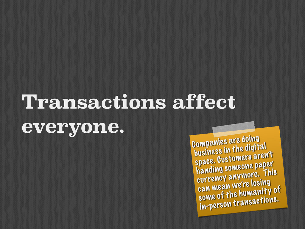 Transactions affect everyone. Companies are doi...