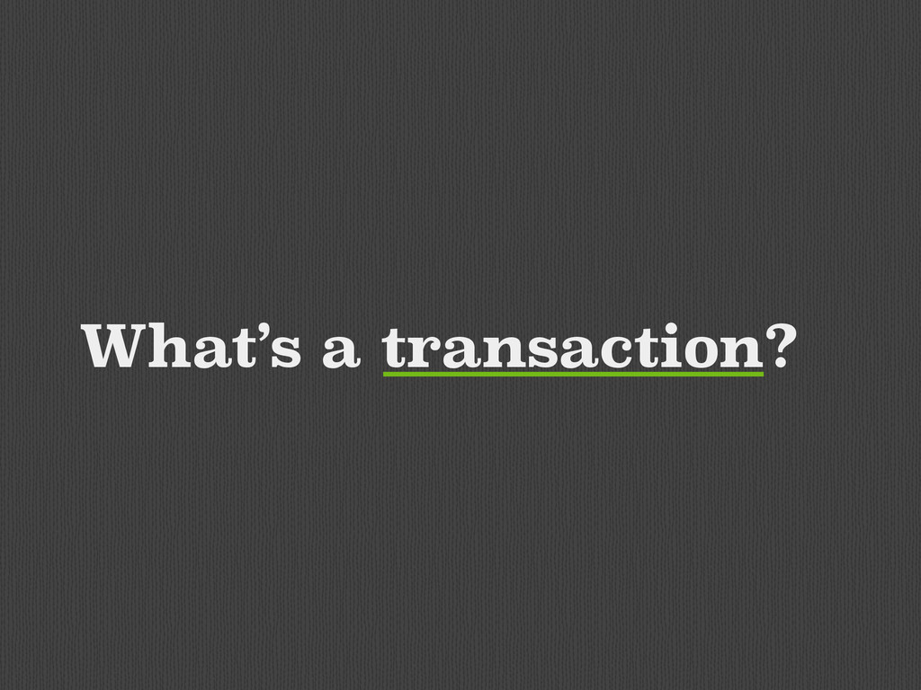 What's a transaction?