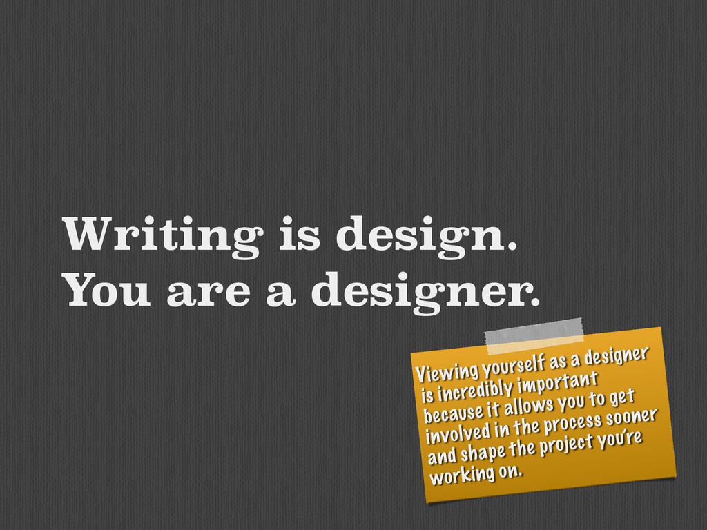 Writing is design. You are a designer. Viewing ...