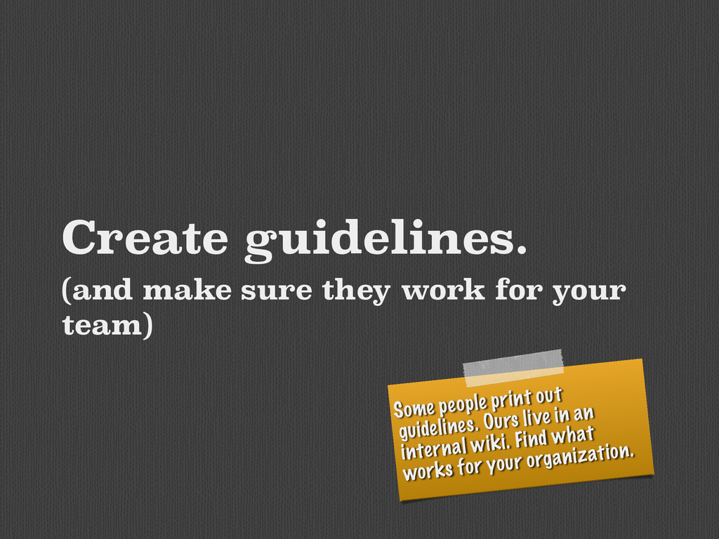 Create guidelines. (and make sure they work for...