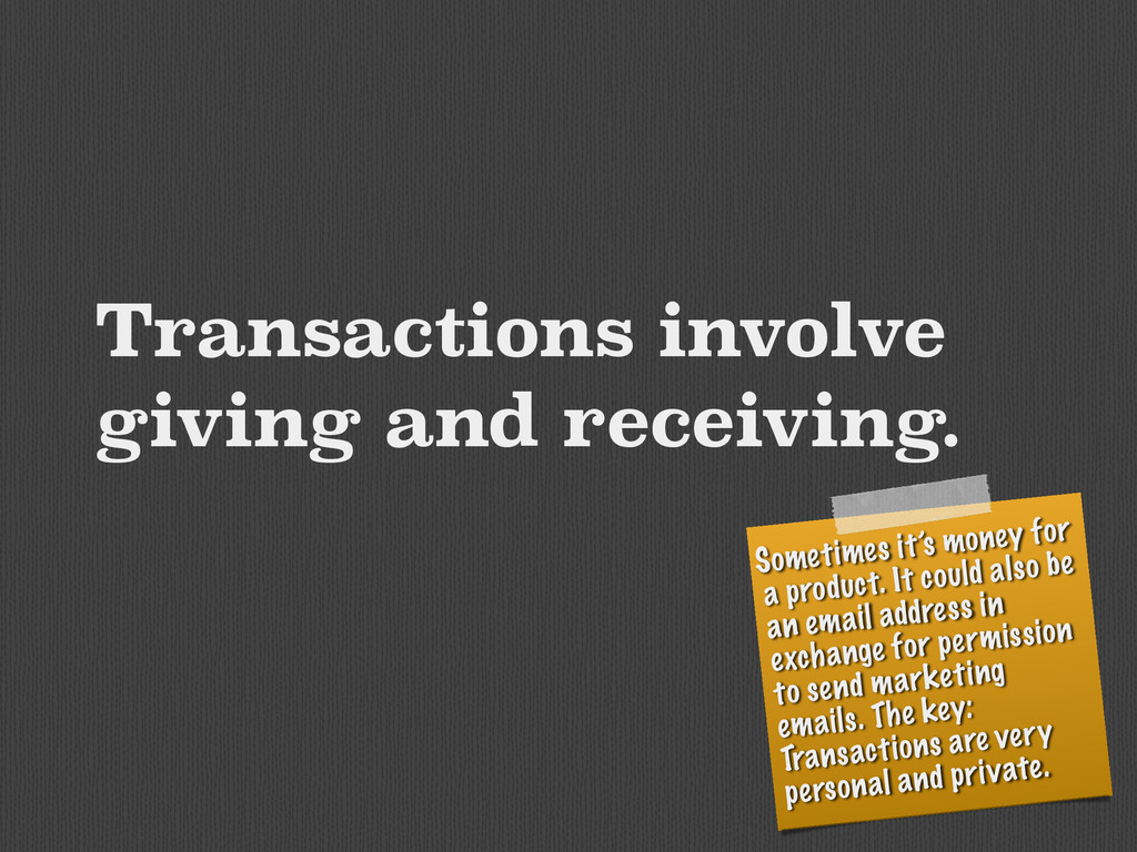Transactions involve giving and receiving. Some...