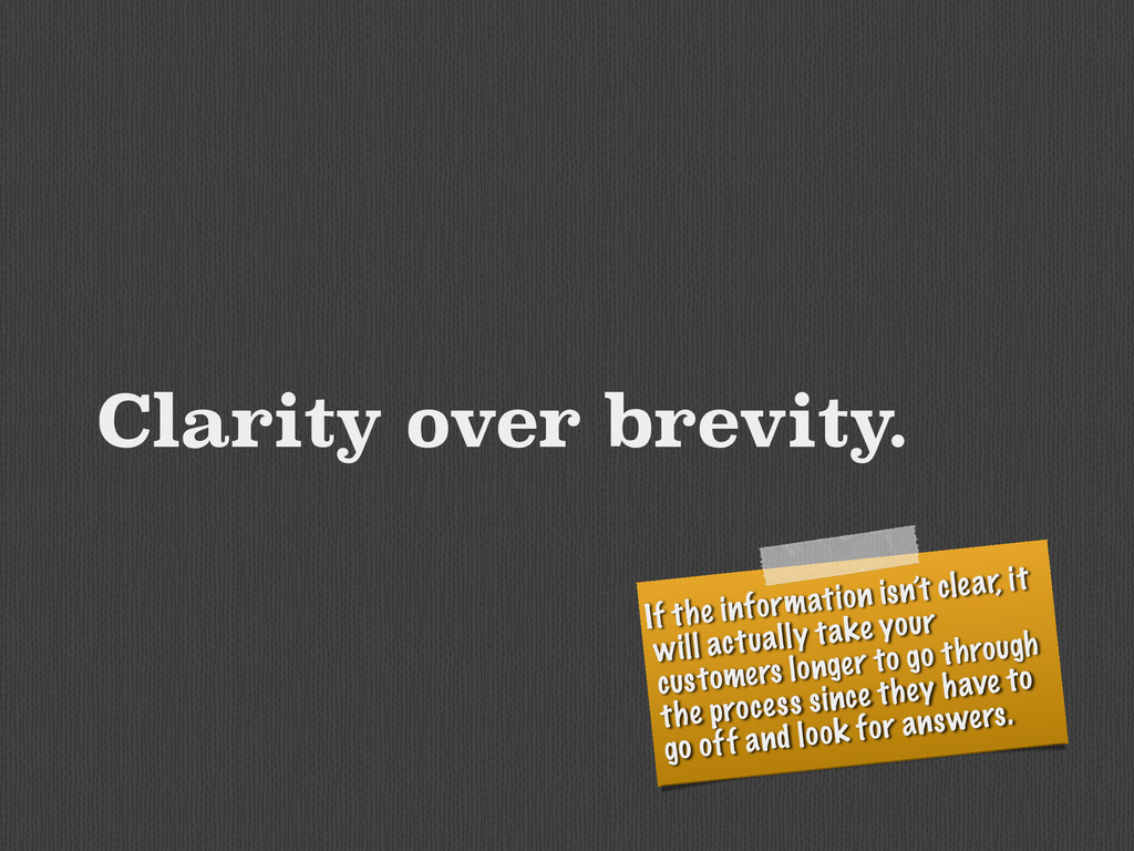 Clarity over brevity. If the information isn't ...