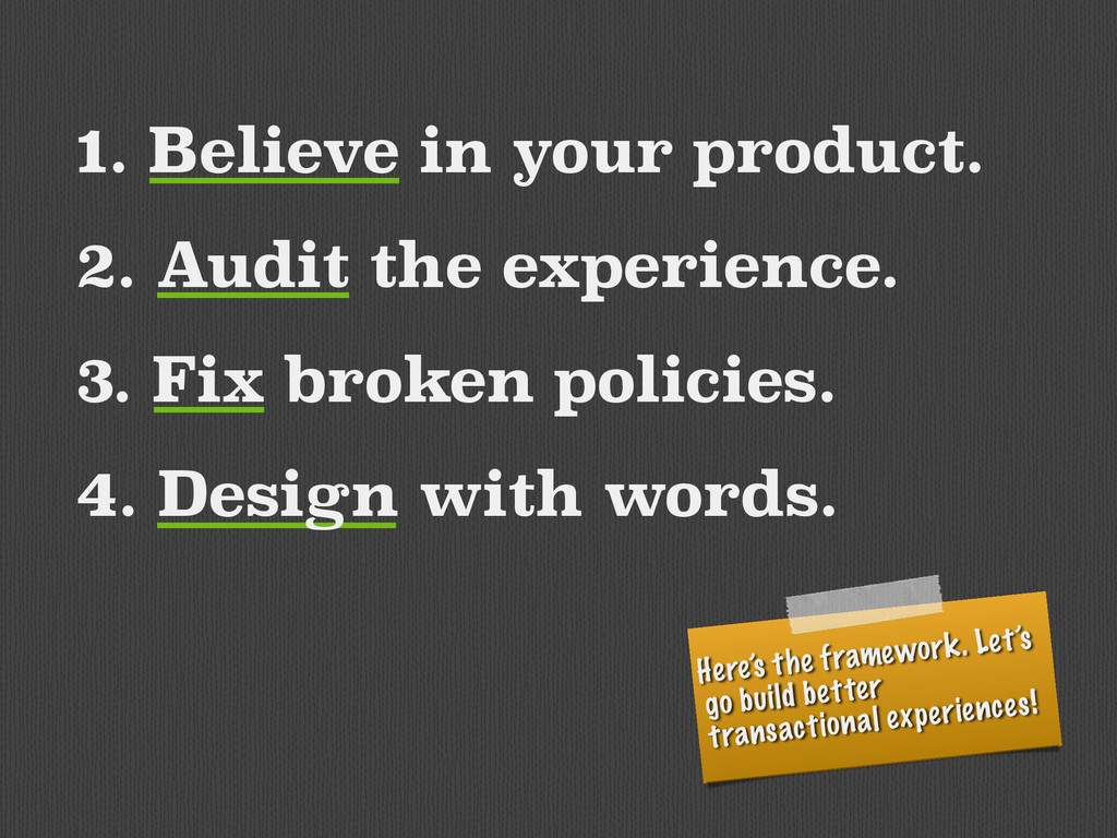 1. Believe in your product. 2. Audit the experi...