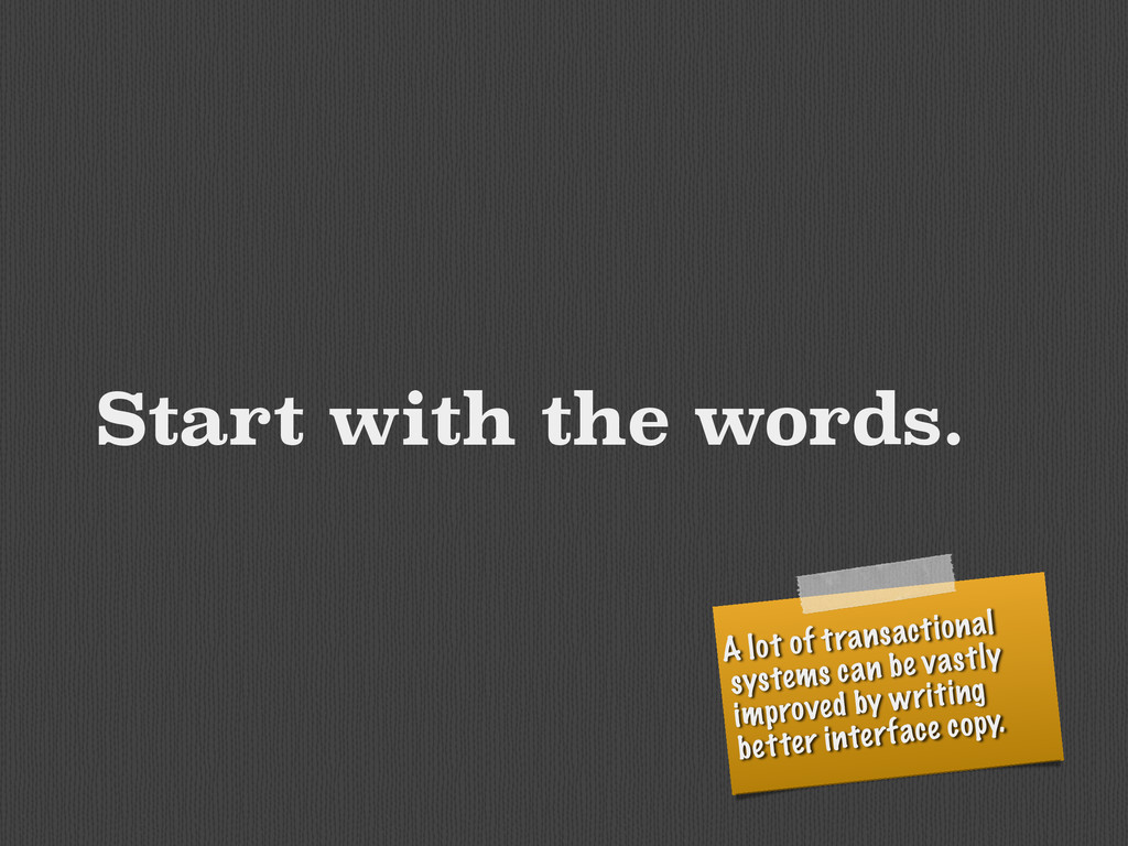 Start with the words. A lot of transactional sy...