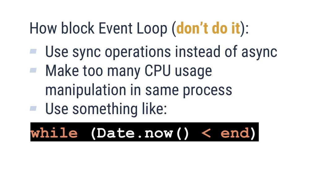 12 How block Event Loop (don't do it): ▰ Use sy...
