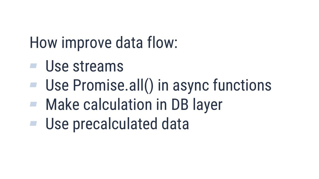 15 How improve data flow: ▰ Use streams ▰ Use P...