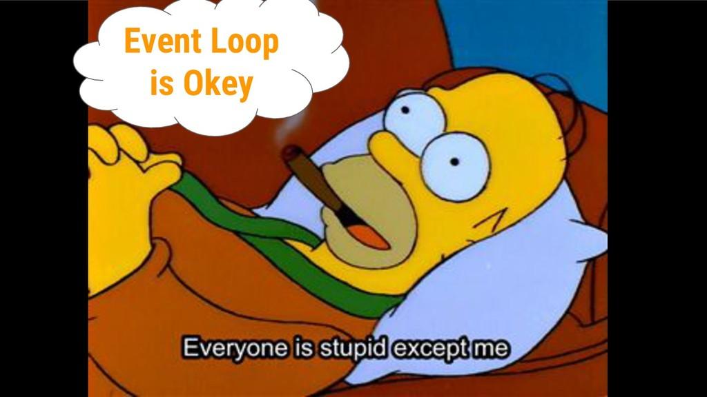 Event Loop is Okey