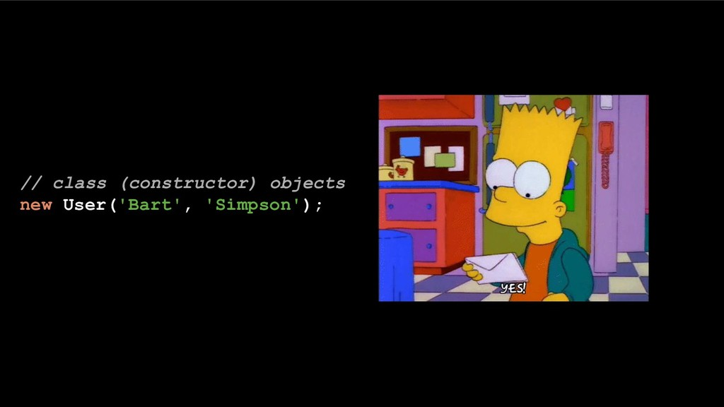 // class (constructor) objects new User('Bart',...