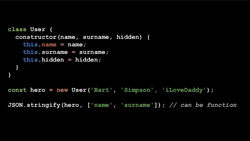 class User { constructor(name, surname, hidden)...