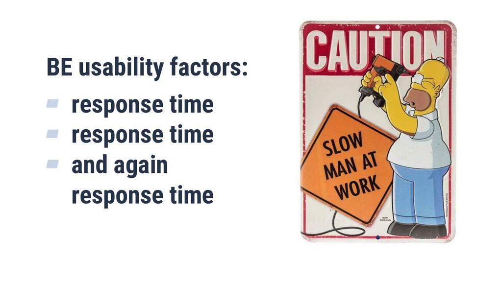 9 BE usability factors: ▰ response time ▰ respo...