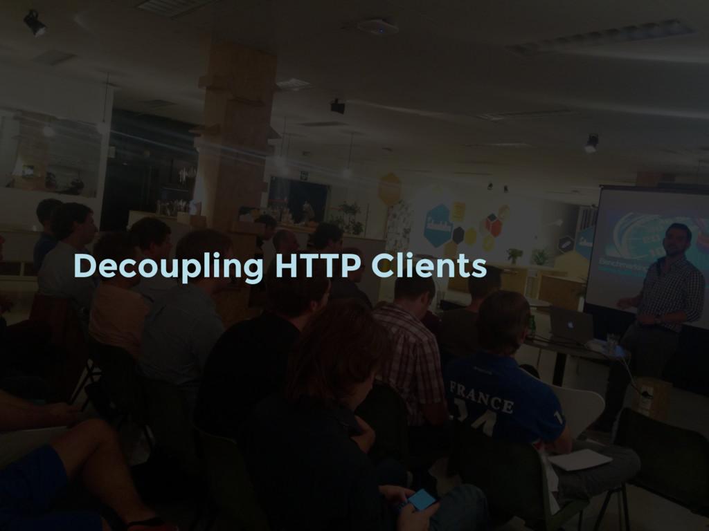 Decoupling HTTP Clients