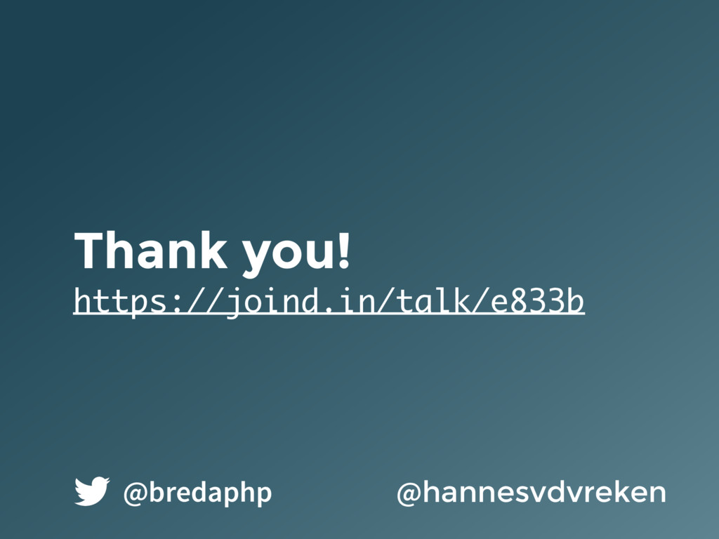 Thank you! https://joind.in/talk/e833b @hannesv...