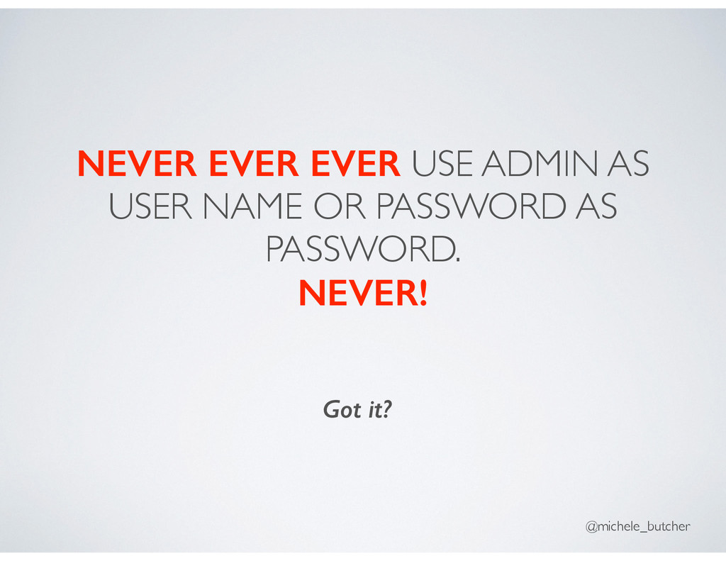 NEVER EVER EVER USE ADMIN AS USER NAME OR PASSW...