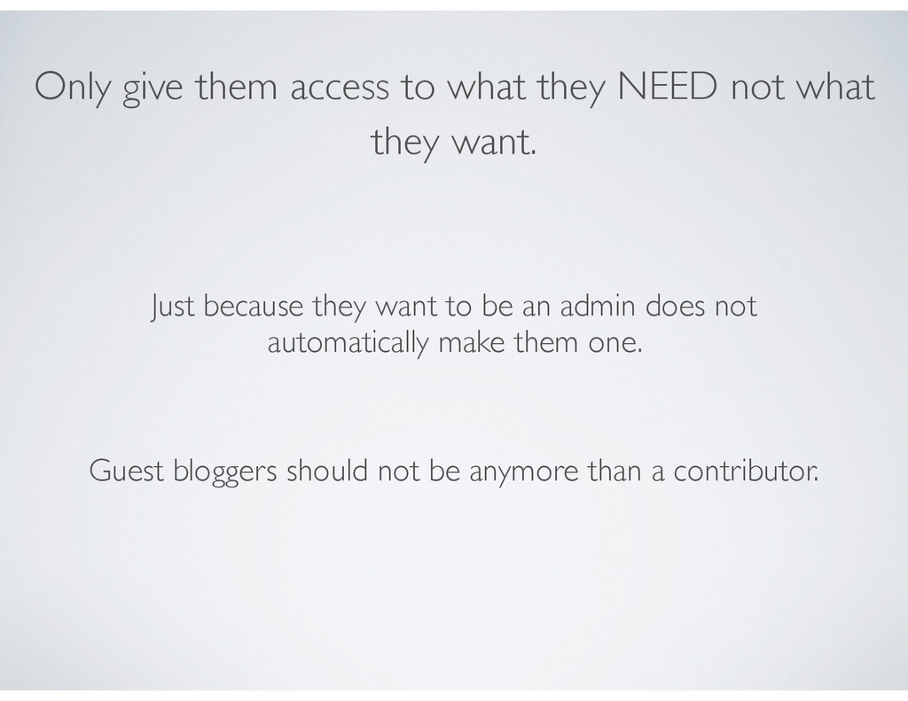 Only give them access to what they NEED not wha...