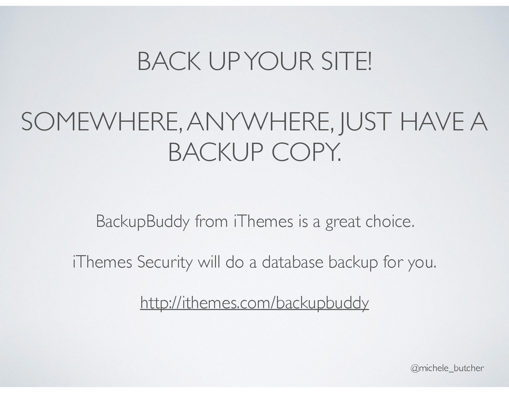 BACK UP YOUR SITE! SOMEWHERE, ANYWHERE, JUST HA...