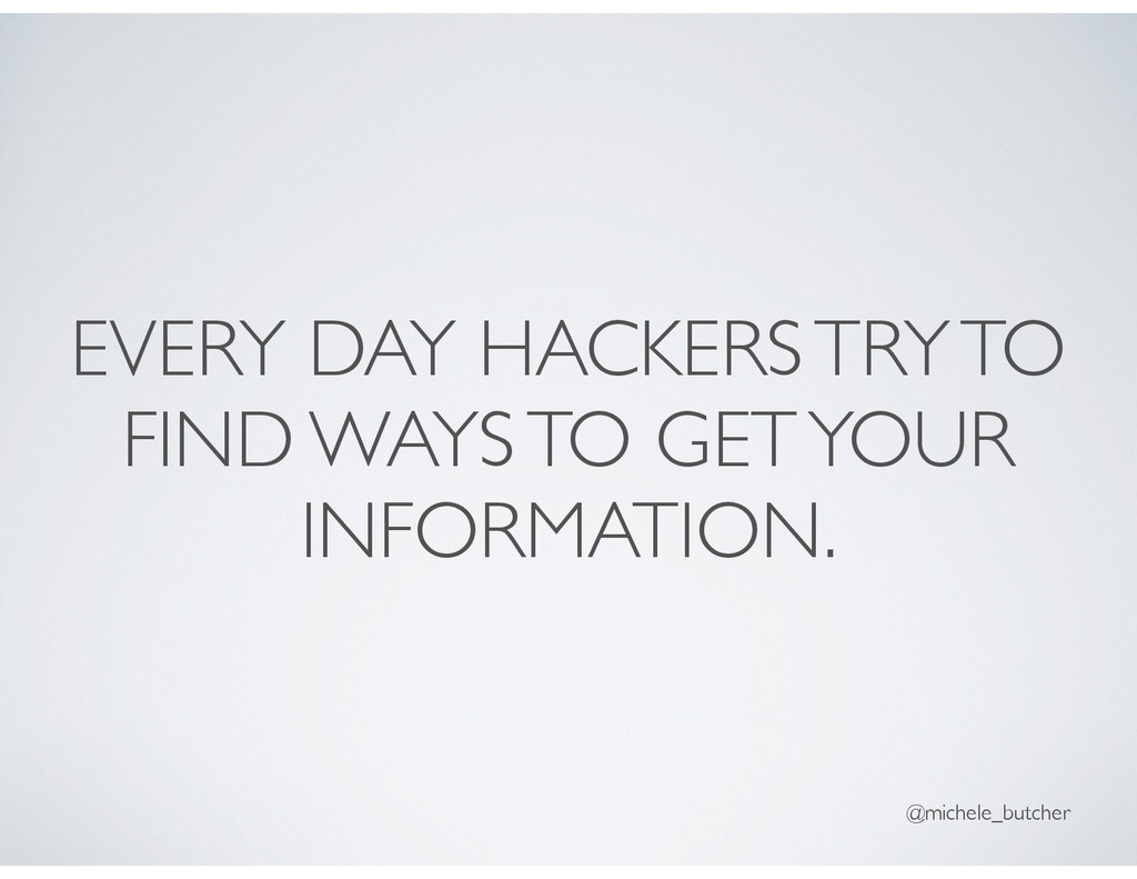 EVERY DAY HACKERS TRY TO FIND WAYS TO GET YOUR ...