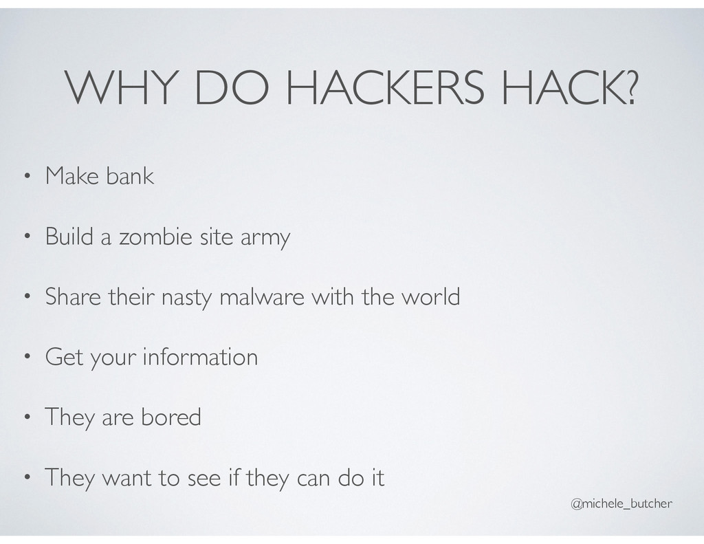 WHY DO HACKERS HACK? • Make bank • Build a zomb...