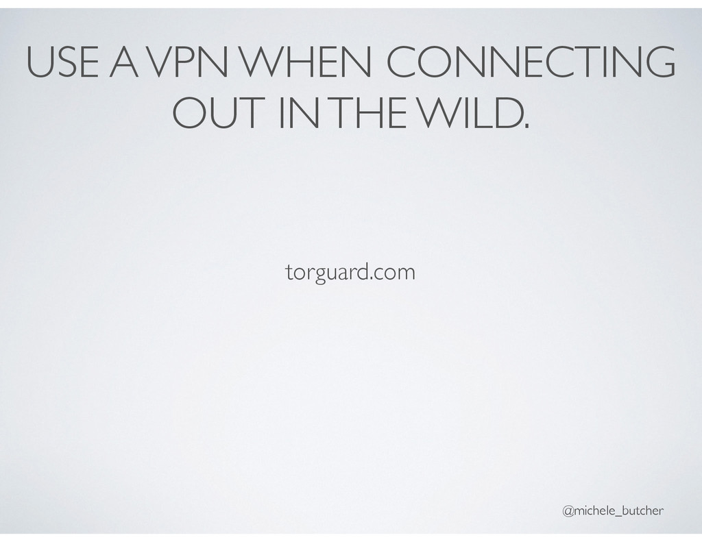 USE A VPN WHEN CONNECTING OUT IN THE WILD. torg...