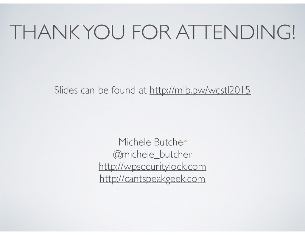 THANK YOU FOR ATTENDING! Slides can be found at...