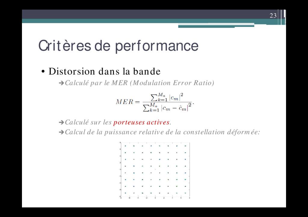 23 Critères de performance • Distorsion dans la...