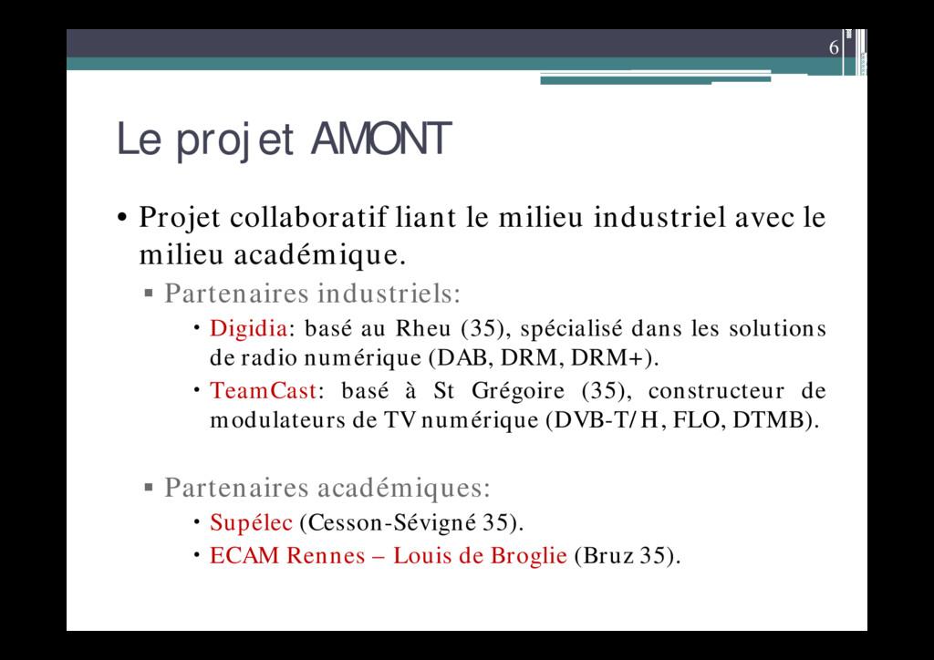 6 Le projet AMONT • Projet collaboratif liant l...