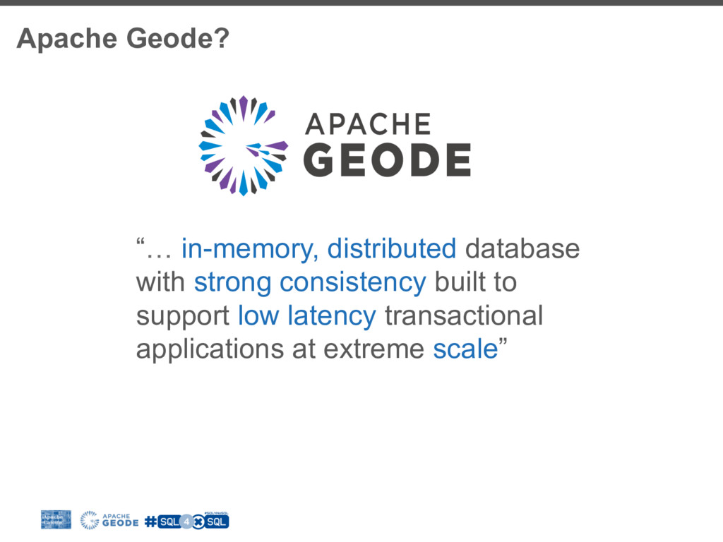 "Apache Geode? ""… in-memory, distributed databas..."