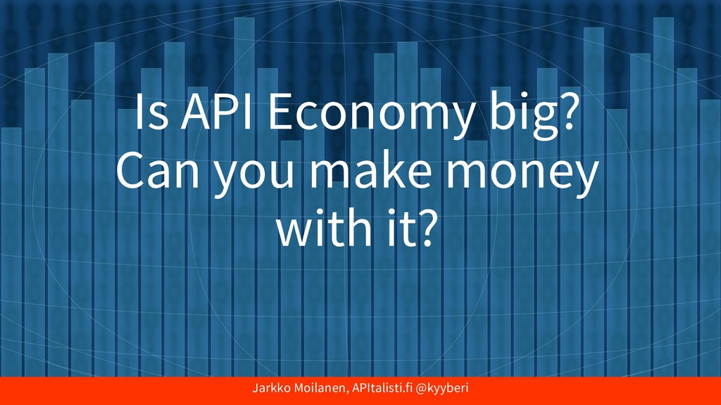 Jarkko Moilanen, APItalisti.fi @kyyberi Is API ...
