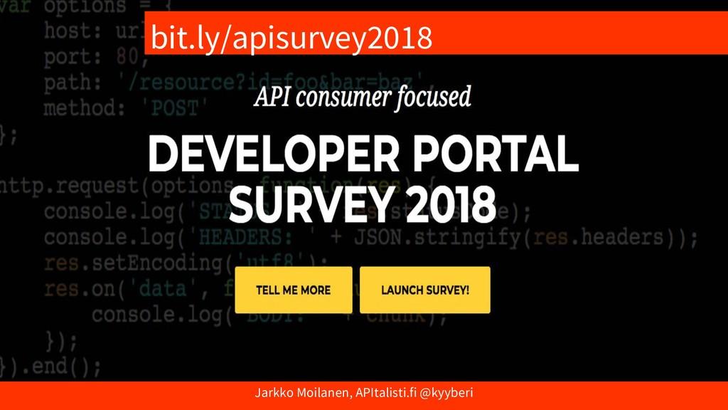 bit.ly/apisurvey2018 Jarkko Moilanen, APItalist...