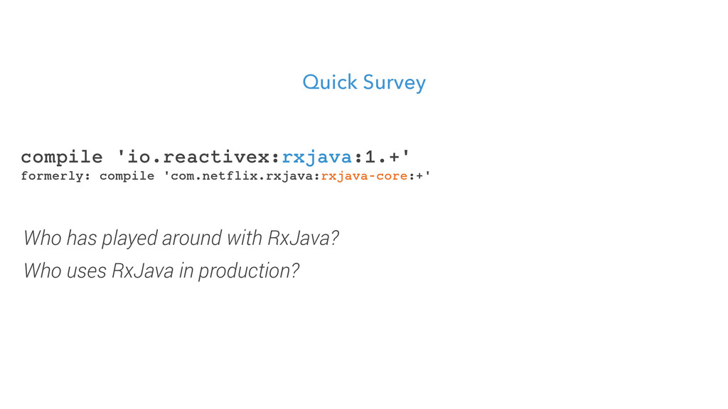 Quick Survey Who has played around with RxJava?...