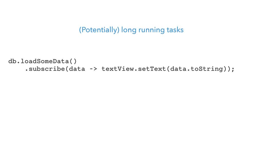 (Potentially) long running tasks db.loadSomeDat...