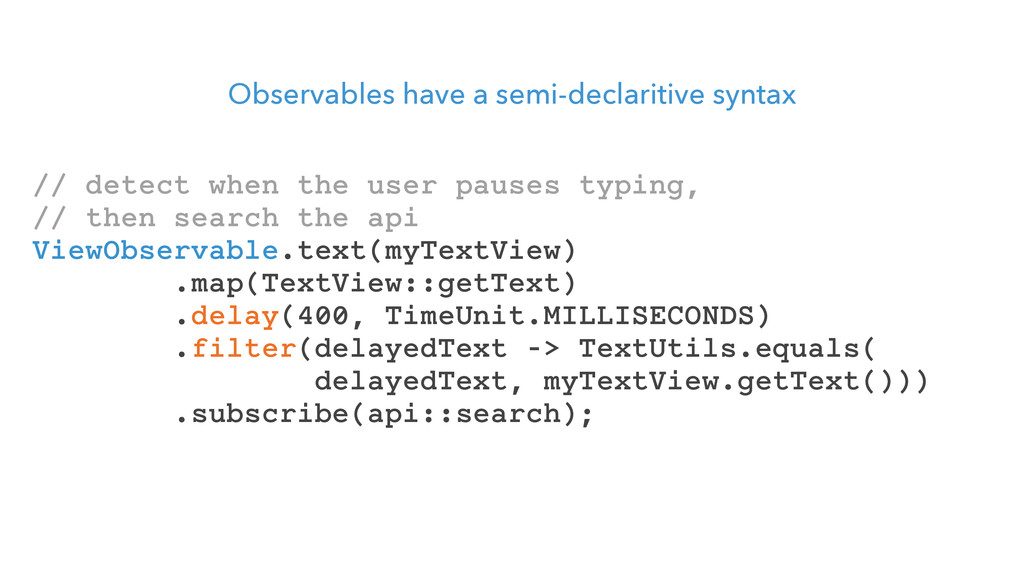 Observables have a semi-declaritive syntax // d...