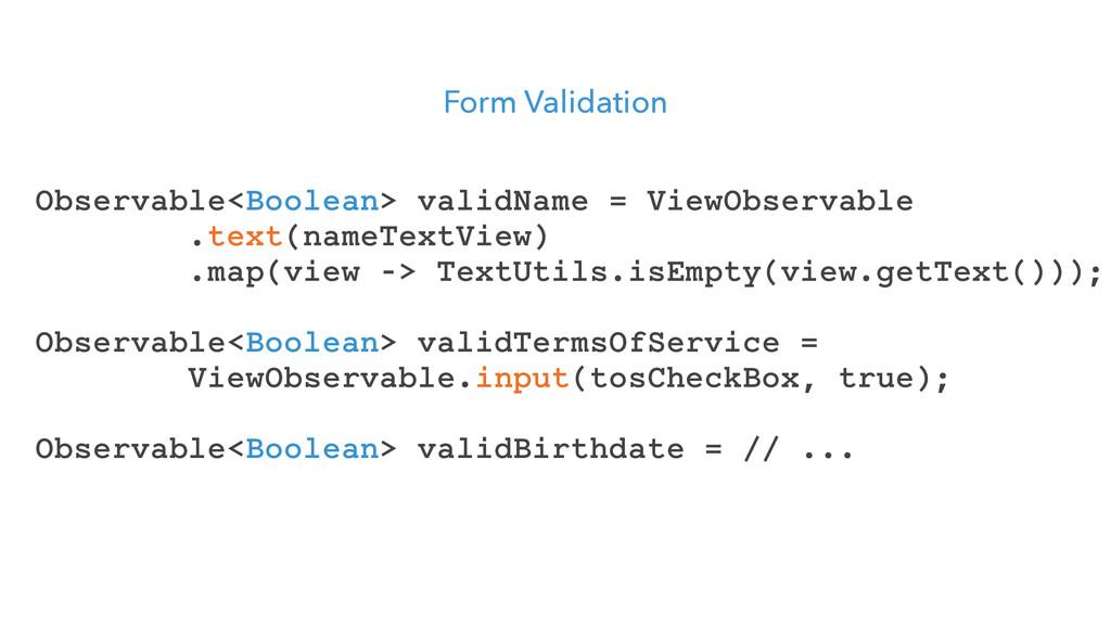 Form Validation Observable<Boolean> validName =...